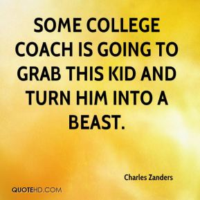 Charles Zanders - Some college coach is going to grab this kid and turn him into a beast.