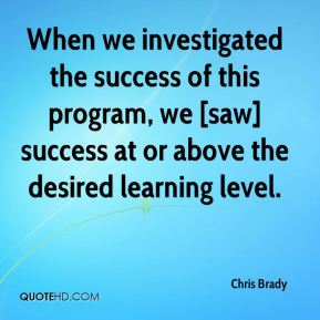 Chris Brady - When we investigated the success of this program, we [saw] success at or above the desired learning level.