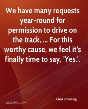 Chris Browning - We have many requests year-round for permission to drive on the track, ... For this worthy cause, we feel it's finally time to say, 'Yes.'.