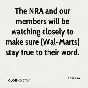 Chris Cox - The NRA and our members will be watching closely to make sure (Wal-Marts) stay true to their word.