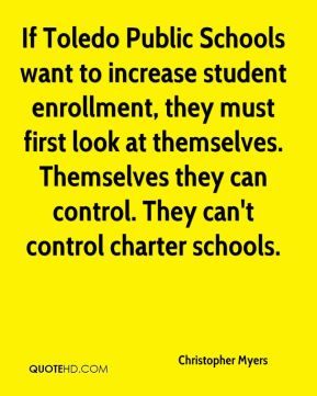 Christopher Myers - If Toledo Public Schools want to increase student enrollment, they must first look at themselves. Themselves they can control. They can't control charter schools.