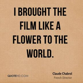 I brought the film like a flower to the world.