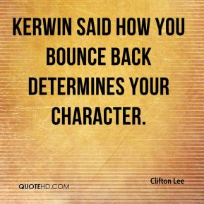 Clifton Lee - Kerwin said how you bounce back determines your character.