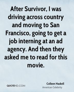 Colleen Haskell - After Survivor, I was driving across country and moving to San Francisco, going to get a job interning at an ad agency. And then they asked me to read for this movie.