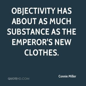 Connie Miller - Objectivity has about as much substance as the emperor's new clothes.