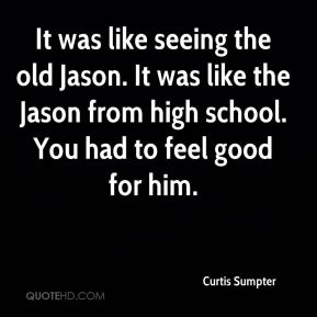Curtis Sumpter - It was like seeing the old Jason. It was like the Jason from high school. You had to feel good for him.