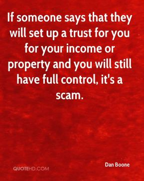 If someone says that they will set up a trust for you for your income or property and you will still have full control, it's a scam.