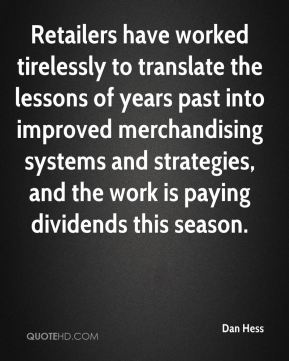 Dan Hess - Retailers have worked tirelessly to translate the lessons of years past into improved merchandising systems and strategies, and the work is paying dividends this season.