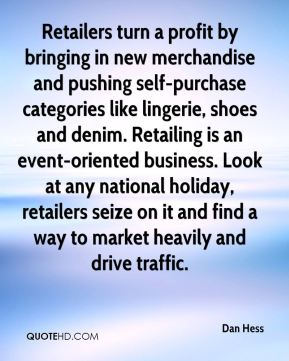 Retailers turn a profit by bringing in new merchandise and pushing self-purchase categories like lingerie, shoes and denim. Retailing is an event-oriented business. Look at any national holiday, retailers seize on it and find a way to market heavily and drive traffic.