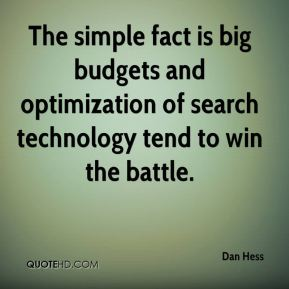 Dan Hess - The simple fact is big budgets and optimization of search technology tend to win the battle.