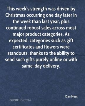 This week's strength was driven by Christmas occurring one day later in the week than last year, plus continued robust sales across most major product categories. As expected, categories such as gift certificates and flowers were standouts, thanks to the ability to send such gifts purely online or with same-day delivery.