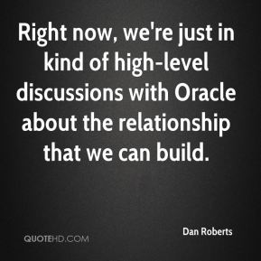 Right now, we're just in kind of high-level discussions with Oracle about the relationship that we can build.