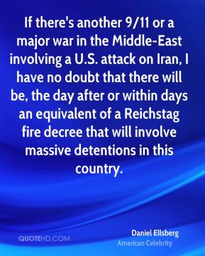 If there's another 9/11 or a major war in the Middle-East involving a U.S. attack on Iran, I have no doubt that there will be, the day after or within days an equivalent of a Reichstag fire decree that will involve massive detentions in this country.