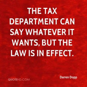 Darren Dopp - The tax department can say whatever it wants, but the law is in effect.