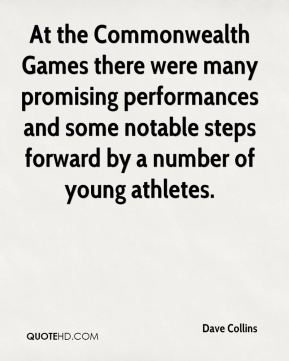 Dave Collins - At the Commonwealth Games there were many promising performances and some notable steps forward by a number of young athletes.
