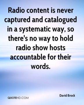 David Brock - Radio content is never captured and catalogued in a systematic way, so there's no way to hold radio show hosts accountable for their words.
