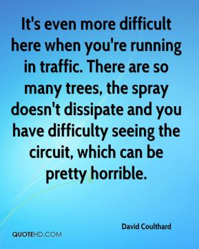It's even more difficult here when you're running in traffic. There are so many trees, the spray doesn't dissipate and you have difficulty seeing the circuit, which can be pretty horrible.