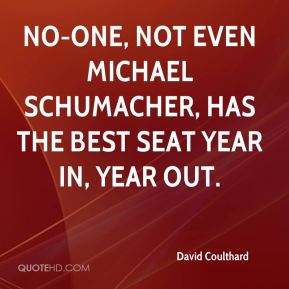 No-one, not even Michael Schumacher, has the best seat year in, year out.