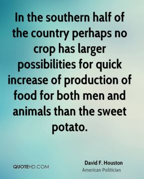 David F. Houston - In the southern half of the country perhaps no crop has larger possibilities for quick increase of production of food for both men and animals than the sweet potato.