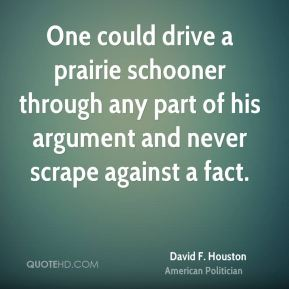One could drive a prairie schooner through any part of his argument and never scrape against a fact.