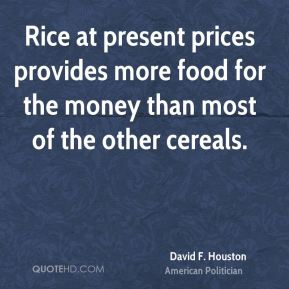 Rice at present prices provides more food for the money than most of the other cereals.