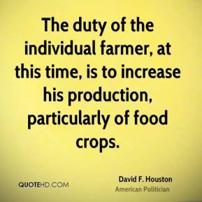 David F. Houston - The duty of the individual farmer, at this time, is to increase his production, particularly of food crops.