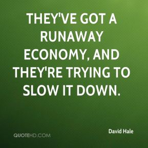 David Hale - They've got a runaway economy, and they're trying to slow it down.