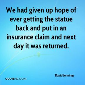 David Jennings - We had given up hope of ever getting the statue back and put in an insurance claim and next day it was returned.