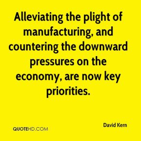 David Kern - Alleviating the plight of manufacturing, and countering the downward pressures on the economy, are now key priorities.
