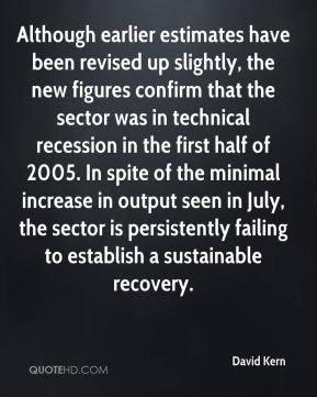 David Kern - Although earlier estimates have been revised up slightly, the new figures confirm that the sector was in technical recession in the first half of 2005. In spite of the minimal increase in output seen in July, the sector is persistently failing to establish a sustainable recovery.