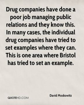 David Moskowitz - Drug companies have done a poor job managing public relations and they know this. In many cases, the individual drug companies have tried to set examples where they can. This is one area where Bristol has tried to set an example.