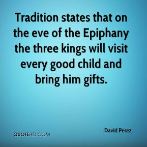 David Perez - Tradition states that on the eve of the Epiphany the three kings will visit every good child and bring him gifts.