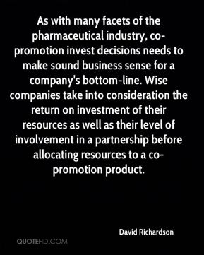 As with many facets of the pharmaceutical industry, co-promotion invest decisions needs to make sound business sense for a company's bottom-line. Wise companies take into consideration the return on investment of their resources as well as their level of involvement in a partnership before allocating resources to a co-promotion product.