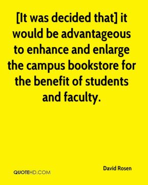 [It was decided that] it would be advantageous to enhance and enlarge the campus bookstore for the benefit of students and faculty.