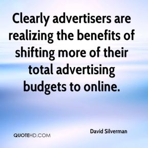David Silverman - Clearly advertisers are realizing the benefits of shifting more of their total advertising budgets to online.