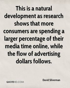 David Silverman - This is a natural development as research shows that more consumers are spending a larger percentage of their media time online, while the flow of advertising dollars follows.