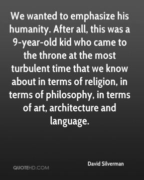 David Silverman - We wanted to emphasize his humanity. After all, this was a 9-year-old kid who came to the throne at the most turbulent time that we know about in terms of religion, in terms of philosophy, in terms of art, architecture and language.