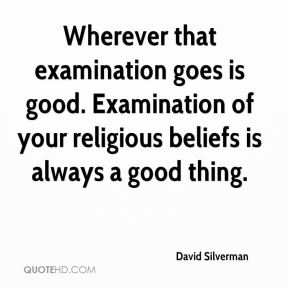 David Silverman - Wherever that examination goes is good. Examination of your religious beliefs is always a good thing.