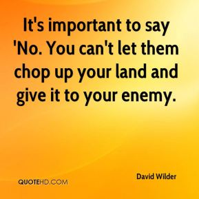 David Wilder - It's important to say 'No. You can't let them chop up your land and give it to your enemy.