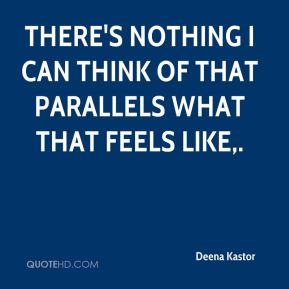 Deena Kastor - There's nothing I can think of that parallels what that feels like.