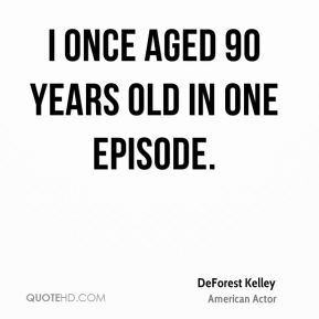 I once aged 90 years old in one episode.