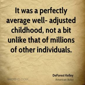 DeForest Kelley - It was a perfectly average well- adjusted childhood, not a bit unlike that of millions of other individuals.