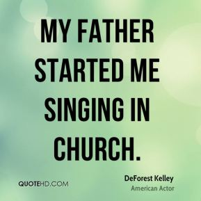 My father started me singing in church.