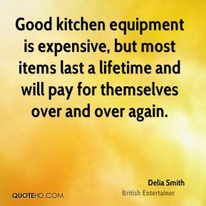 Good kitchen equipment is expensive, but most items last a lifetime and will pay for themselves over and over again.