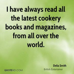 I have always read all the latest cookery books and magazines, from all over the world.