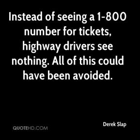 Derek Slap - Instead of seeing a 1-800 number for tickets, highway drivers see nothing. All of this could have been avoided.