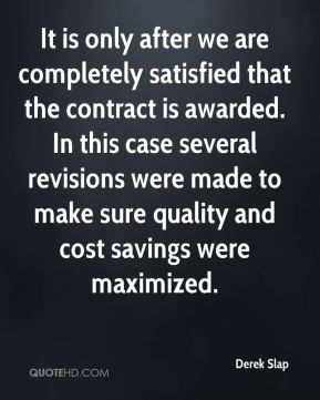 Derek Slap - It is only after we are completely satisfied that the contract is awarded. In this case several revisions were made to make sure quality and cost savings were maximized.