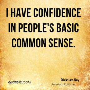 I have confidence in people's basic common sense.