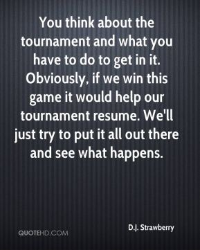 You think about the tournament and what you have to do to get in it. Obviously, if we win this game it would help our tournament resume. We'll just try to put it all out there and see what happens.