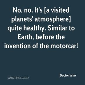 No, no. It's [a visited planets' atmosphere] quite healthy. Similar to Earth, before the invention of the motorcar!